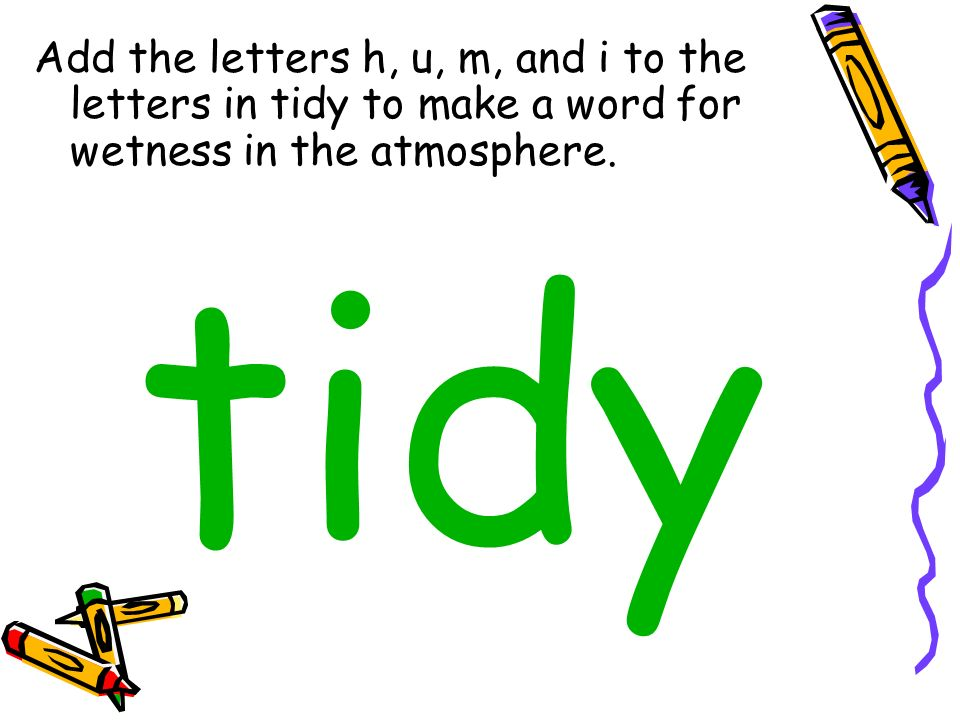Add the letters h, u, m, and i to the letters in tidy to make a word for wetness in the atmosphere.