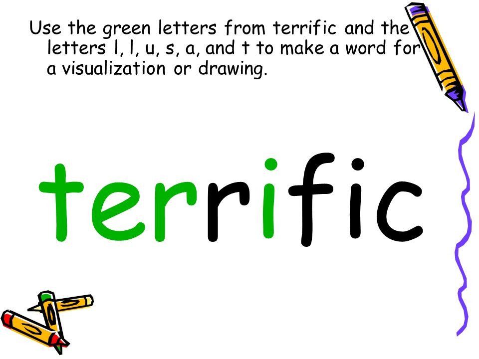 Use the green letters from terrific and the letters l, l, u, s, a, and t to make a word for a visualization or drawing.