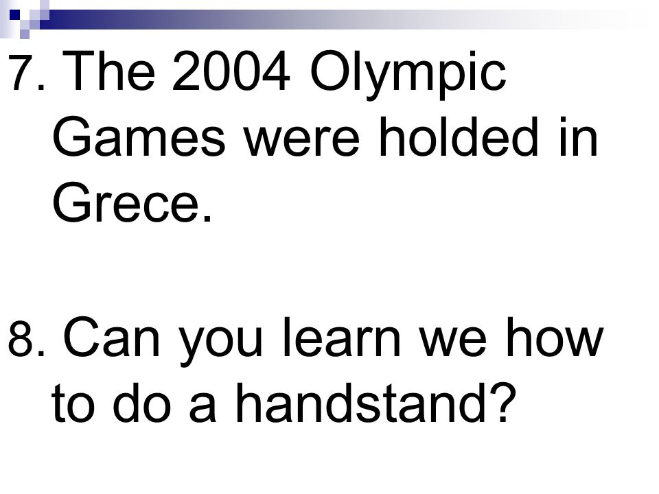 7. The 2004 Olympic Games were holded in Grece.