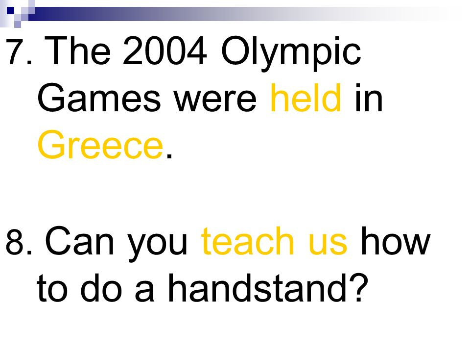 7. The 2004 Olympic Games were held in Greece.