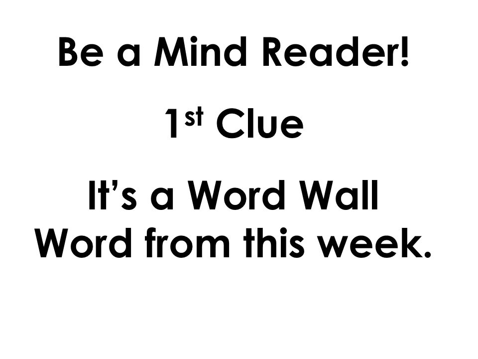It's a Word Wall Word from this week.