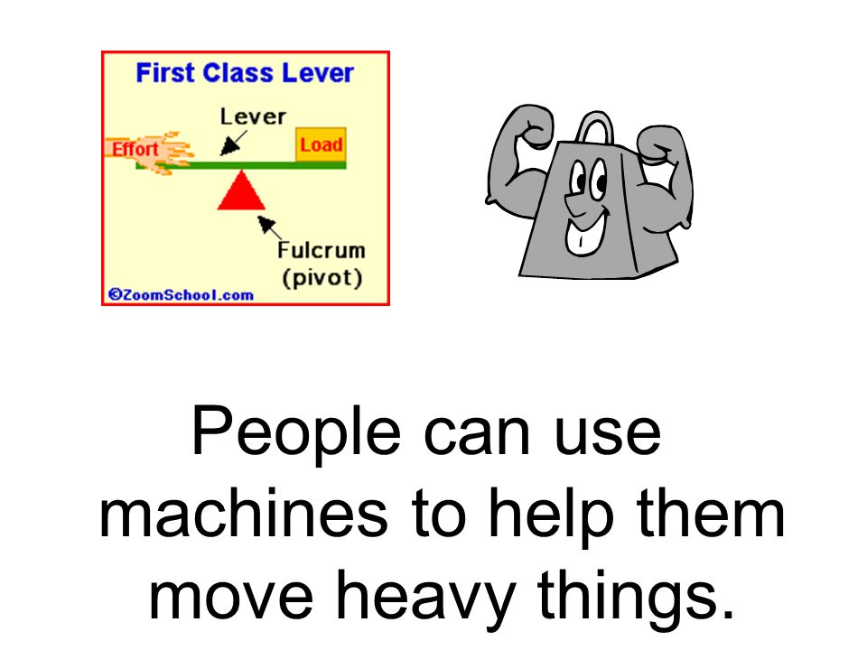 People can use machines to help them move heavy things.