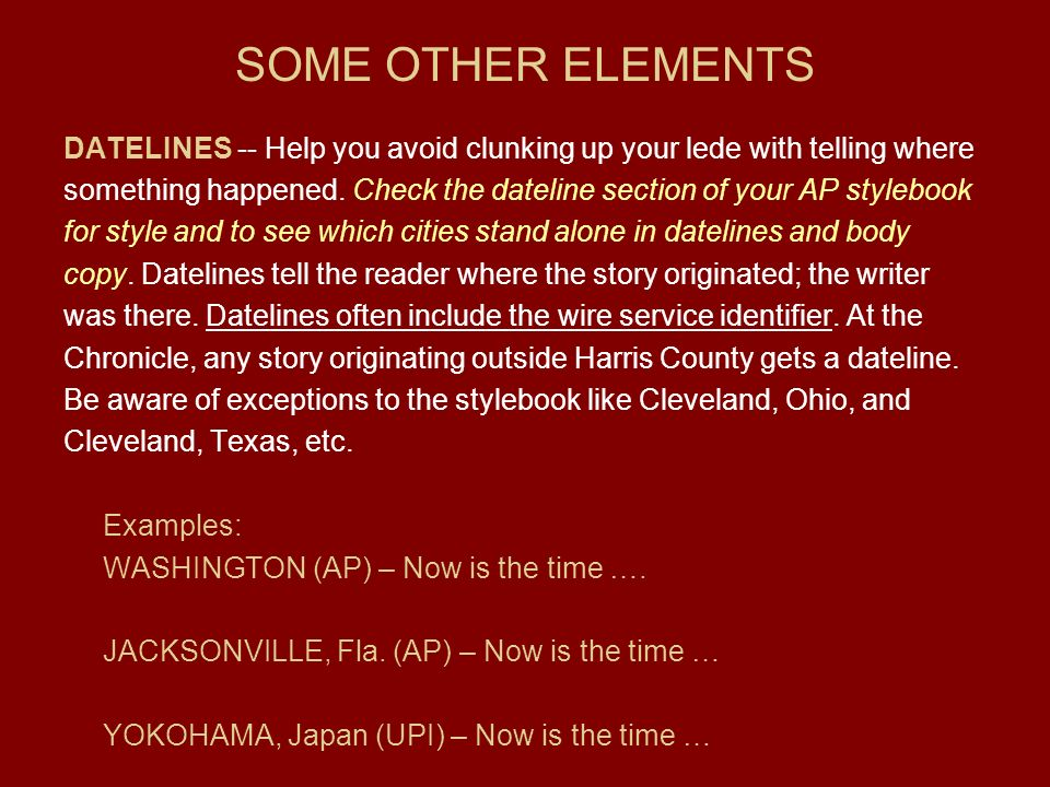 ap style dateline Five-minute stylebook guide a list of cities in the united states and abroad that stand alone can be found in the ap stylebook under the dateline entry in an exception to ap style, do not set off a hometown with commas when the word of' is used.