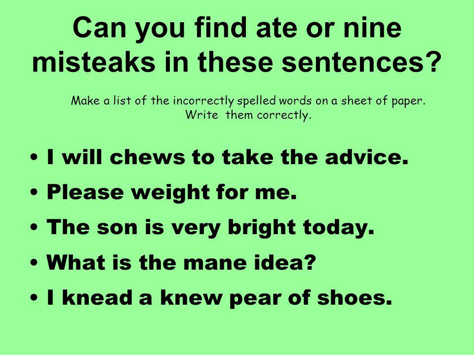 Can you find ate or nine misteaks in these sentences