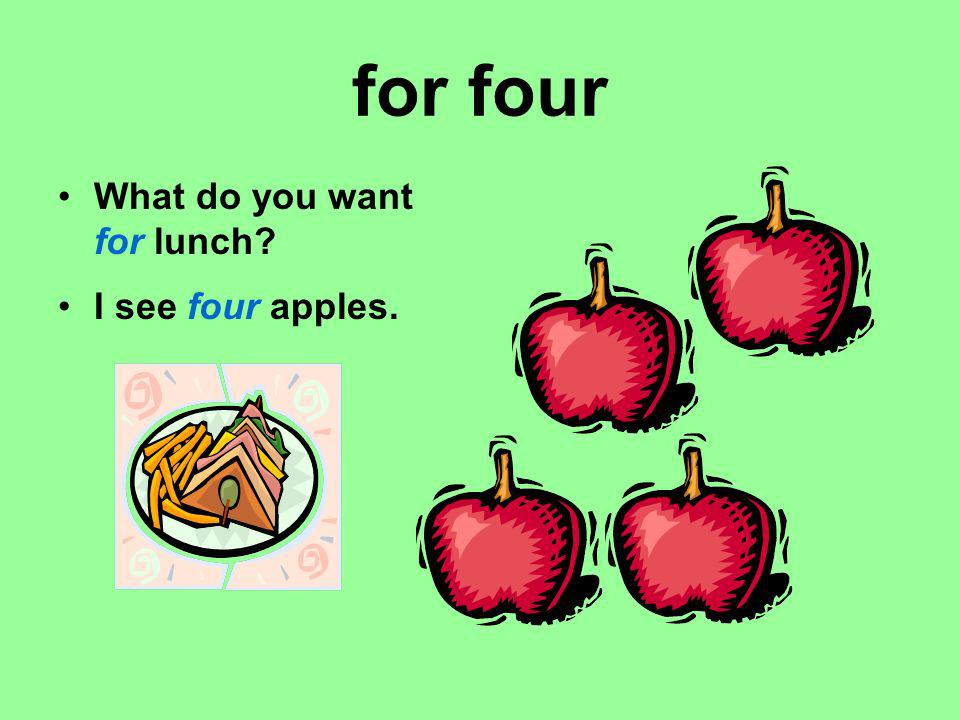 for four What do you want for lunch I see four apples.