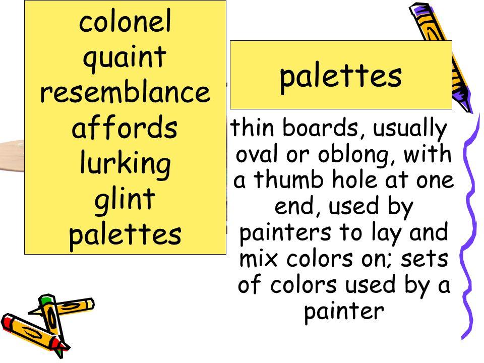 palettes colonel quaint resemblance affords lurking glint palettes