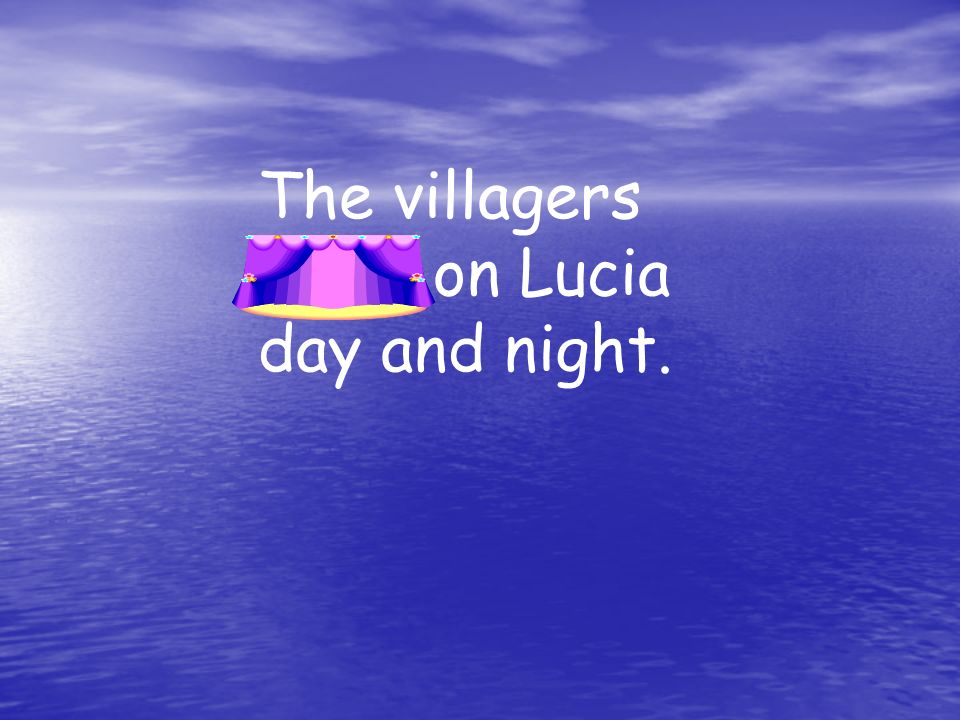 The villagers spied on Lucia day and night.