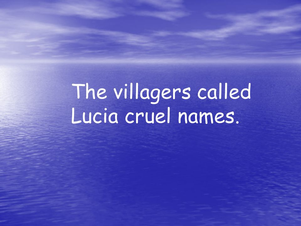 The villagers called Lucia cruel names.