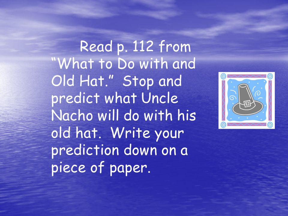 Read p. 112 from What to Do with and Old Hat