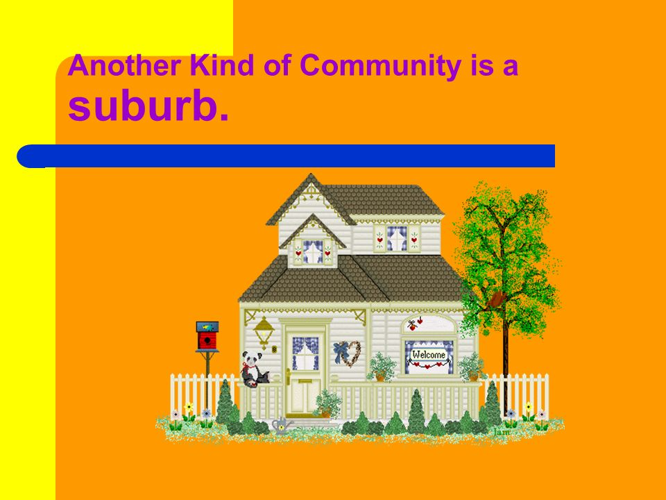 Another Kind of Community is a suburb.