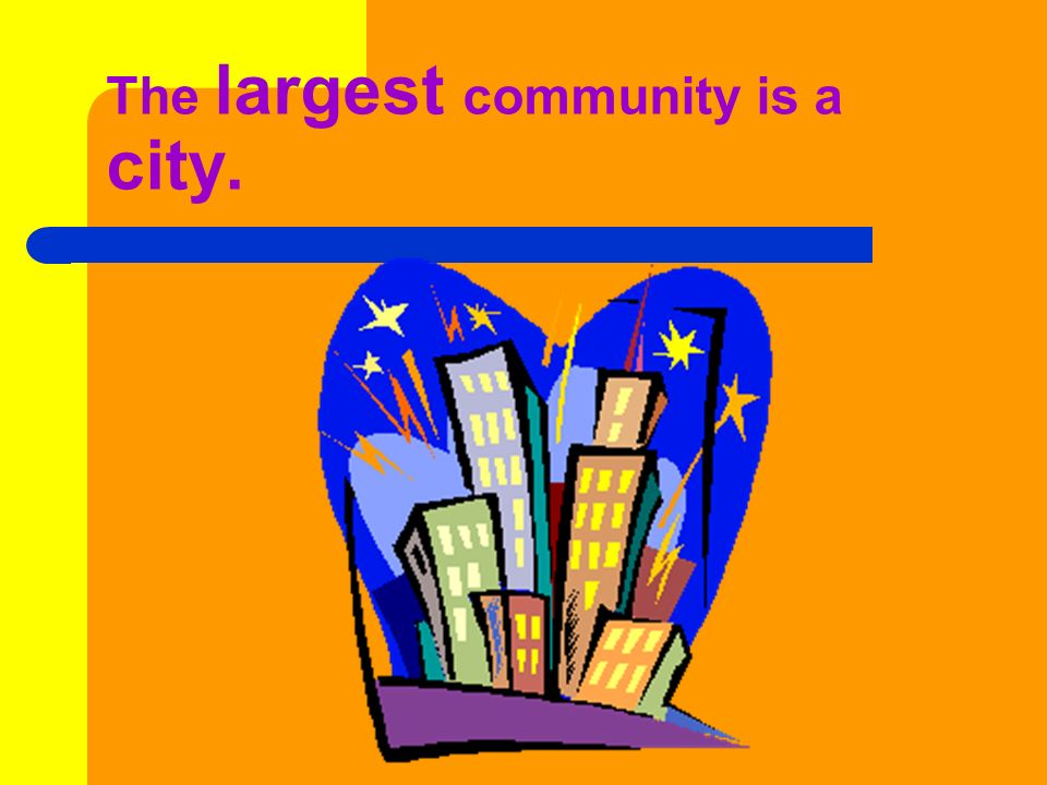 The largest community is a city.