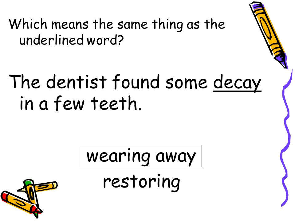 The dentist found some decay in a few teeth.