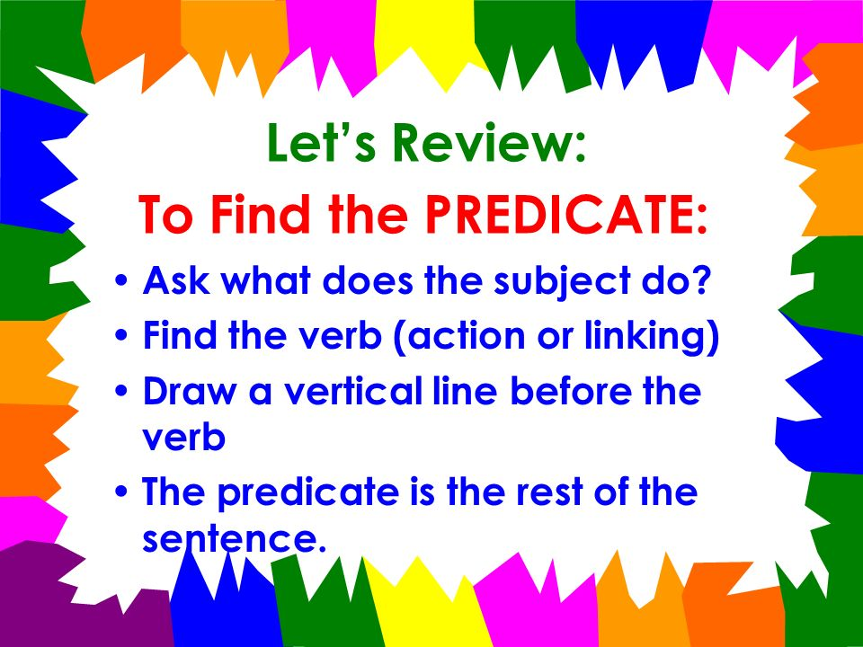 Let's Review: To Find the PREDICATE: