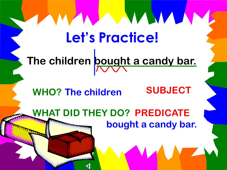 Let's Practice! The children bought a candy bar. SUBJECT WHO