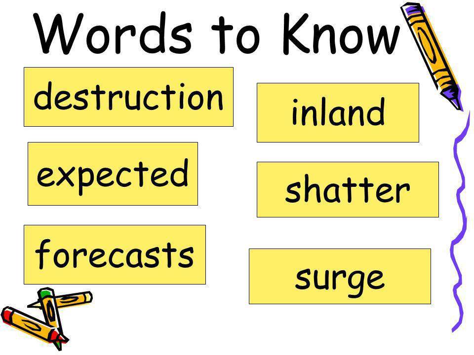 Words to Know destruction inland expected shatter forecasts surge