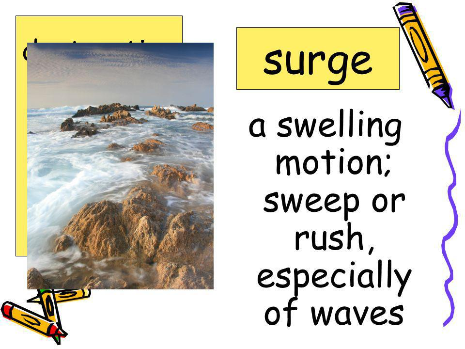a swelling motion; sweep or rush, especially of waves