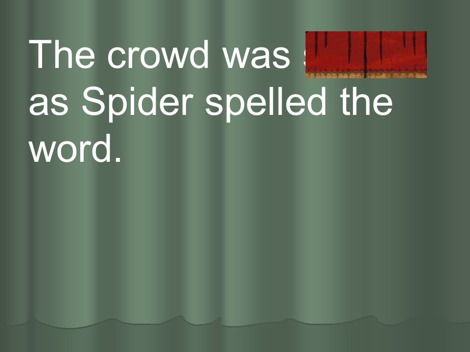 The crowd was silent as Spider spelled the word.