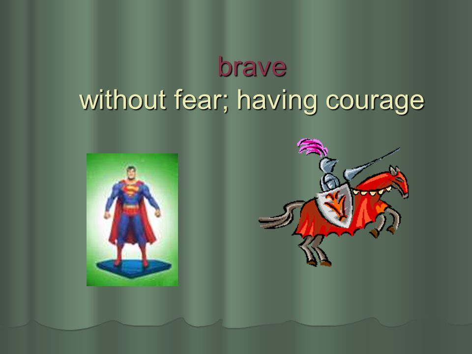 brave without fear; having courage