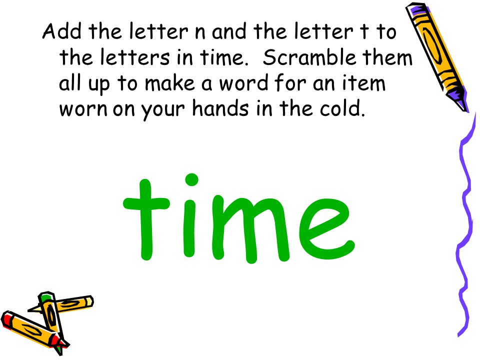 Add the letter n and the letter t to the letters in time