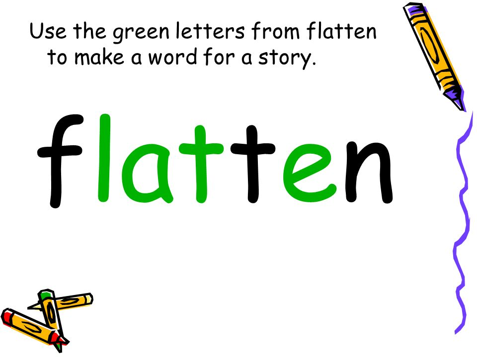 Use the green letters from flatten to make a word for a story.
