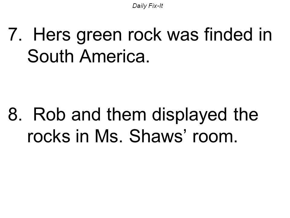 7. Hers green rock was finded in South America.