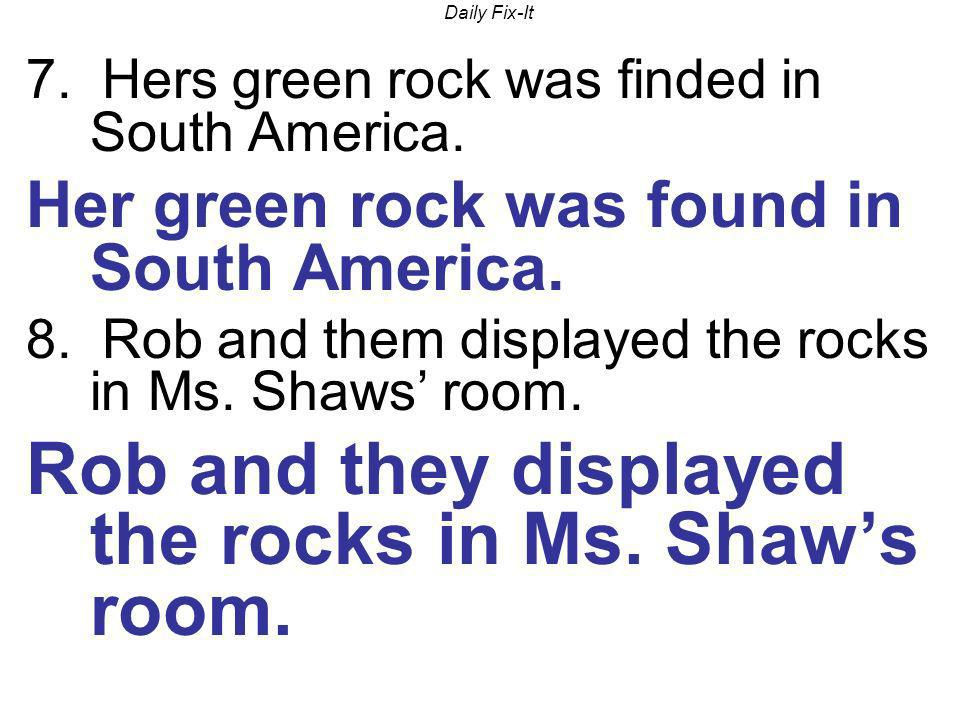 Rob and they displayed the rocks in Ms. Shaw's room.