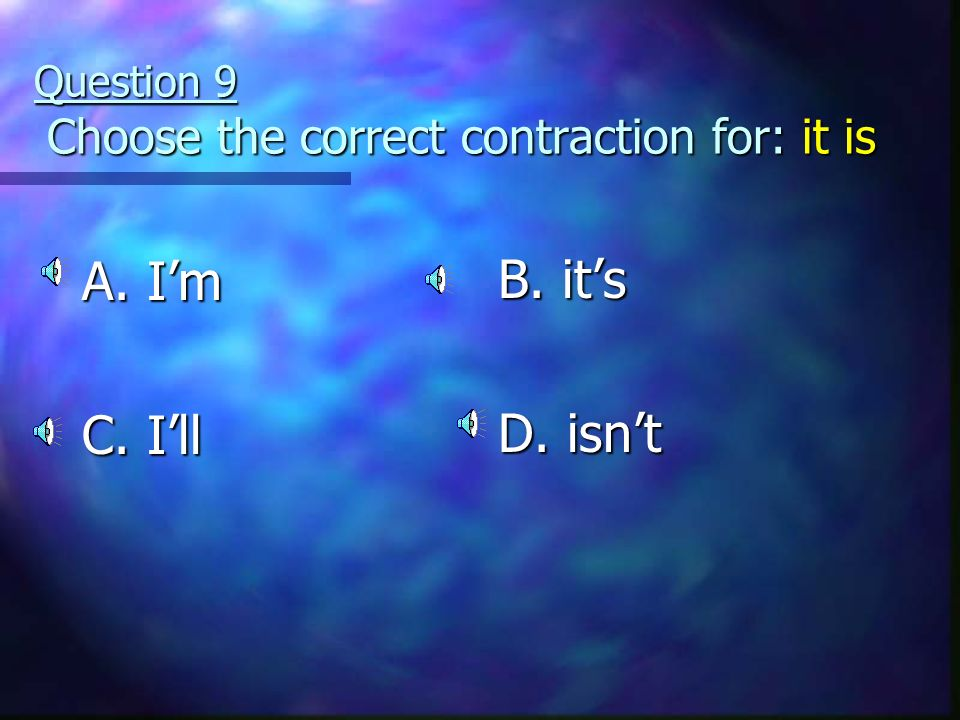 Question 9 Choose the correct contraction for: it is