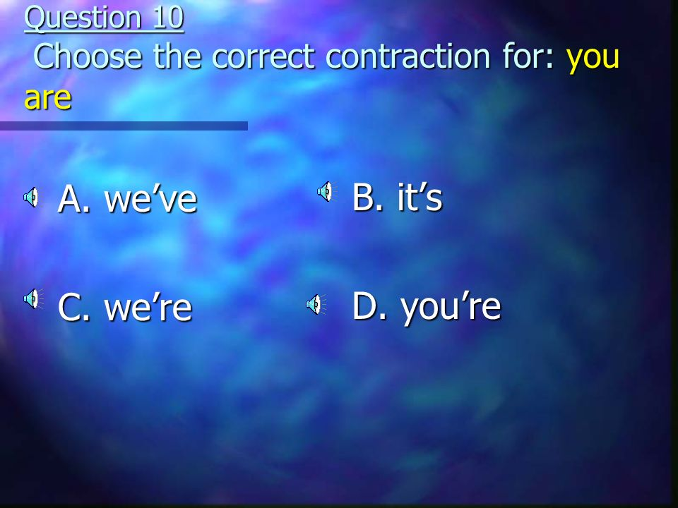 Question 10 Choose the correct contraction for: you are