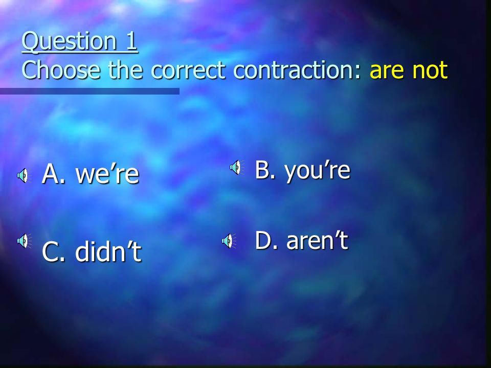 Question 1 Choose the correct contraction: are not