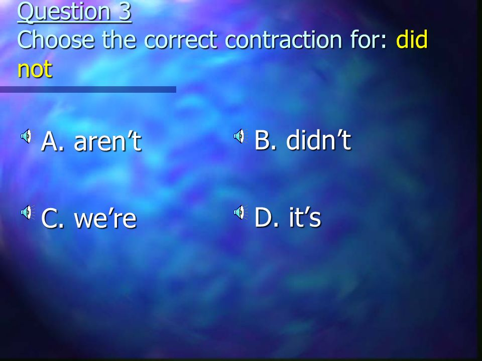 Question 3 Choose the correct contraction for: did not