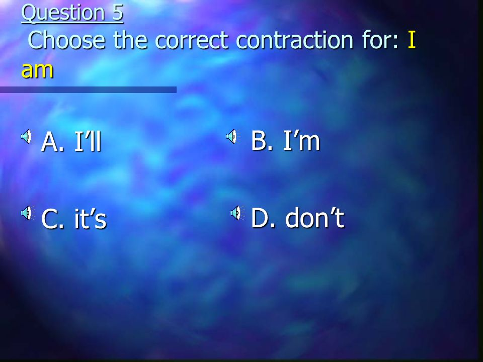 Question 5 Choose the correct contraction for: I am