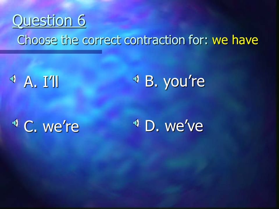 Question 6 Choose the correct contraction for: we have