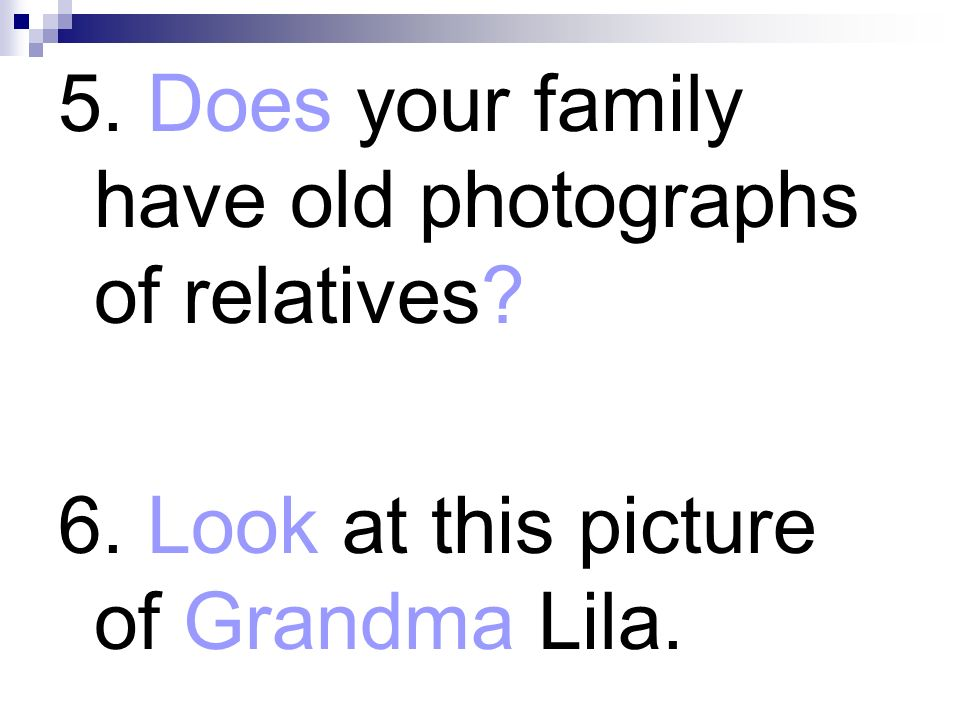 5. Does your family have old photographs of relatives