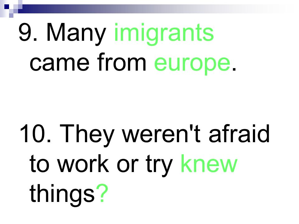 9. Many imigrants came from europe.