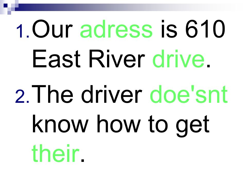 Our adress is 610 East River drive.