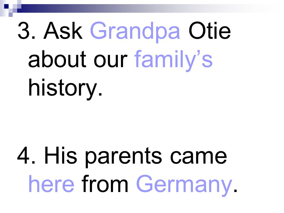 3. Ask Grandpa Otie about our family's history.
