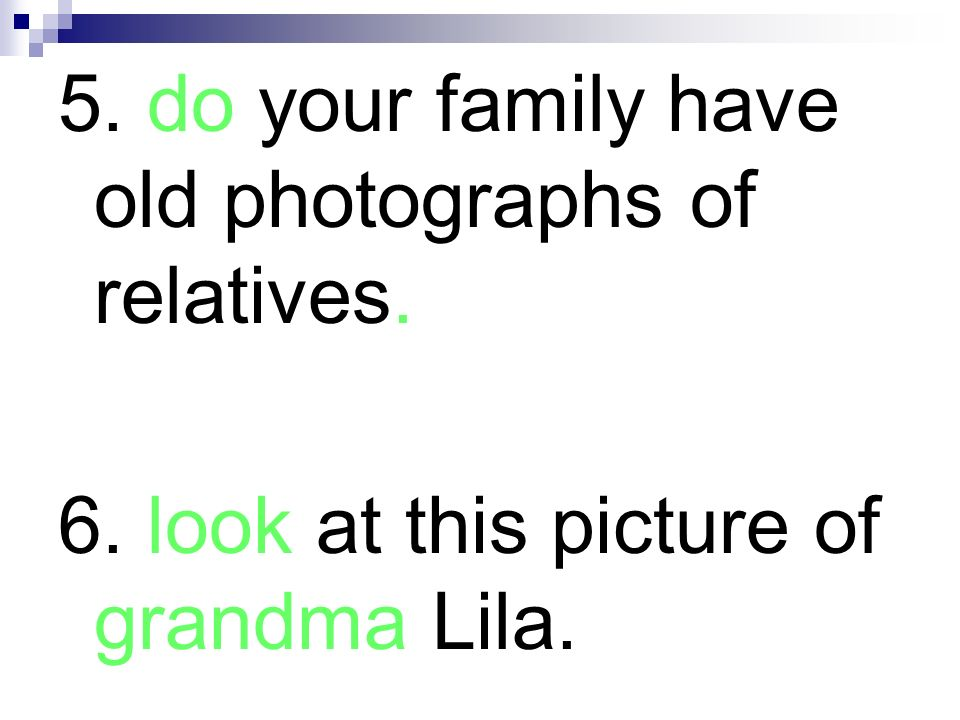 5. do your family have old photographs of relatives.