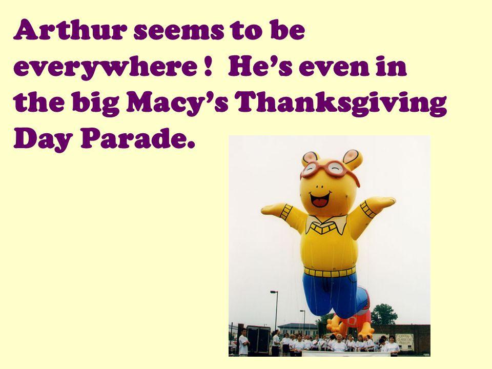 Arthur seems to be everywhere