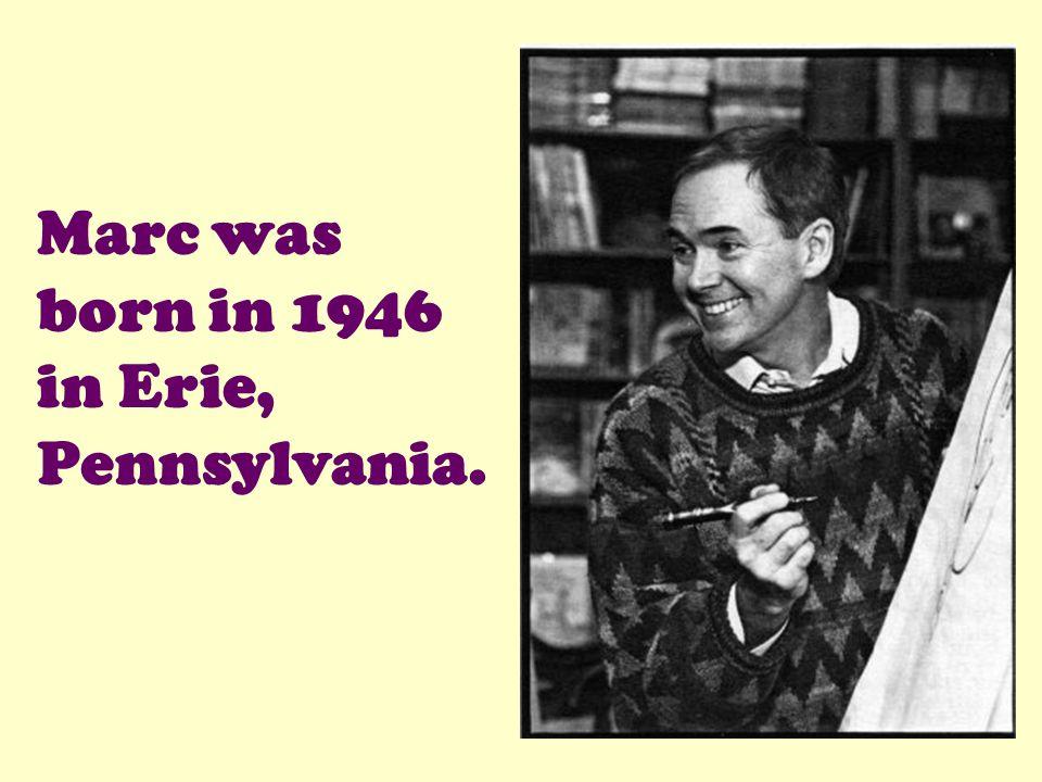 Marc was born in 1946 in Erie, Pennsylvania.