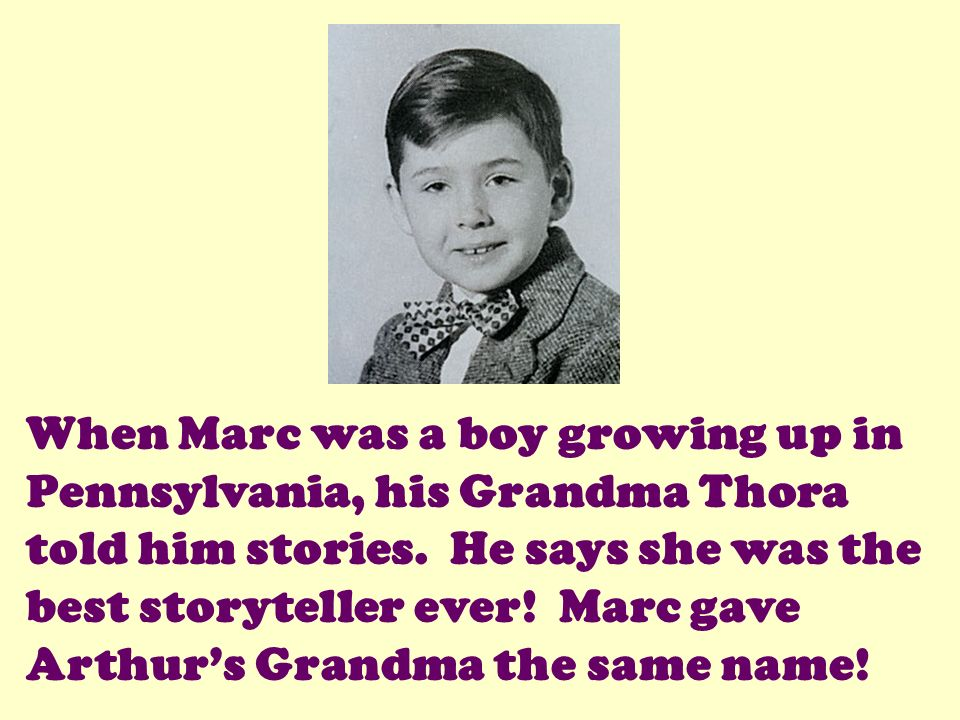 When Marc was a boy growing up in Pennsylvania, his Grandma Thora told him stories.