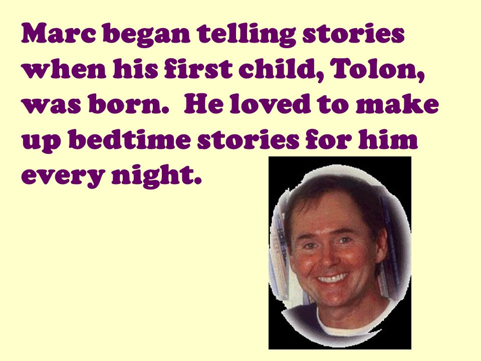 Marc began telling stories when his first child, Tolon, was born