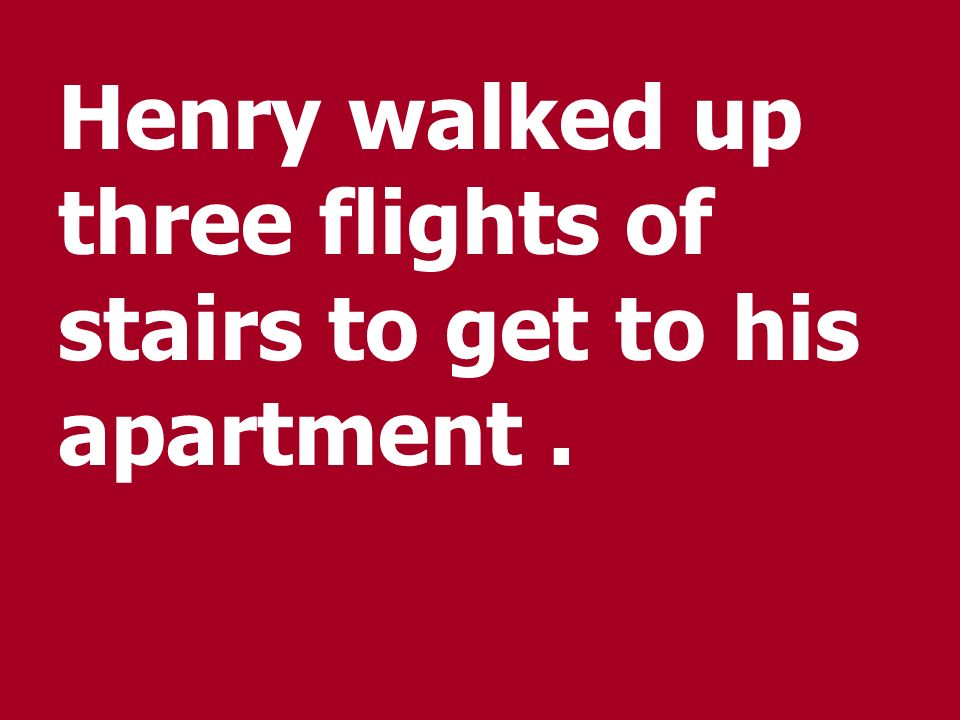 Henry walked up three flights of stairs to get to his apartment .