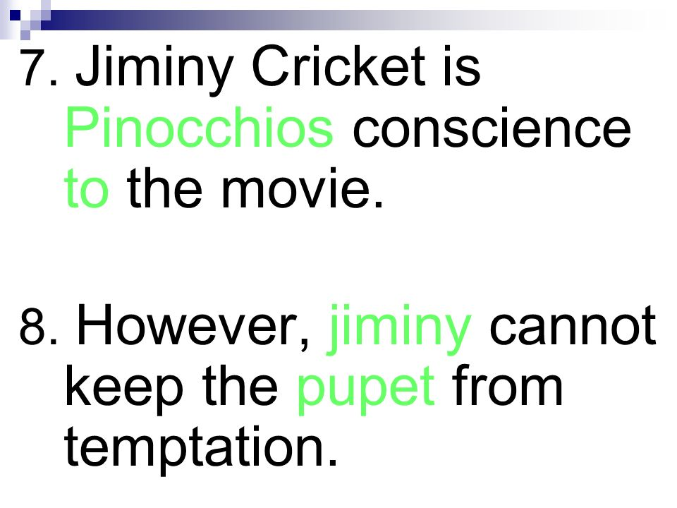 7. Jiminy Cricket is Pinocchios conscience to the movie.