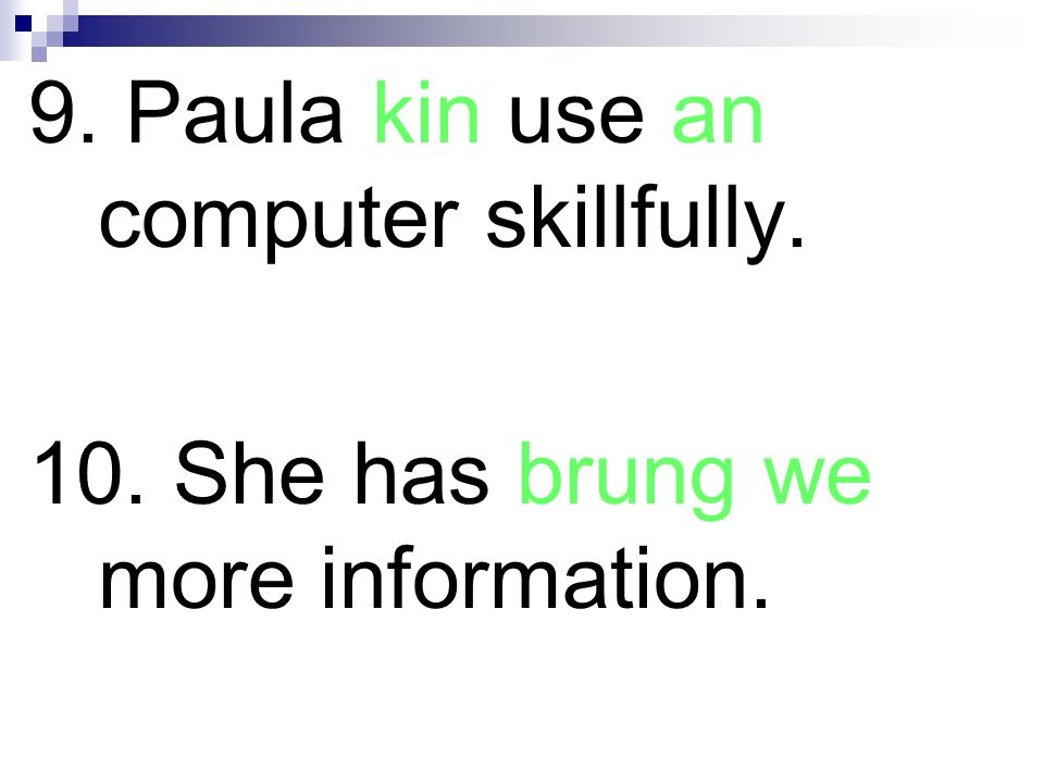 9. Paula kin use an computer skillfully.