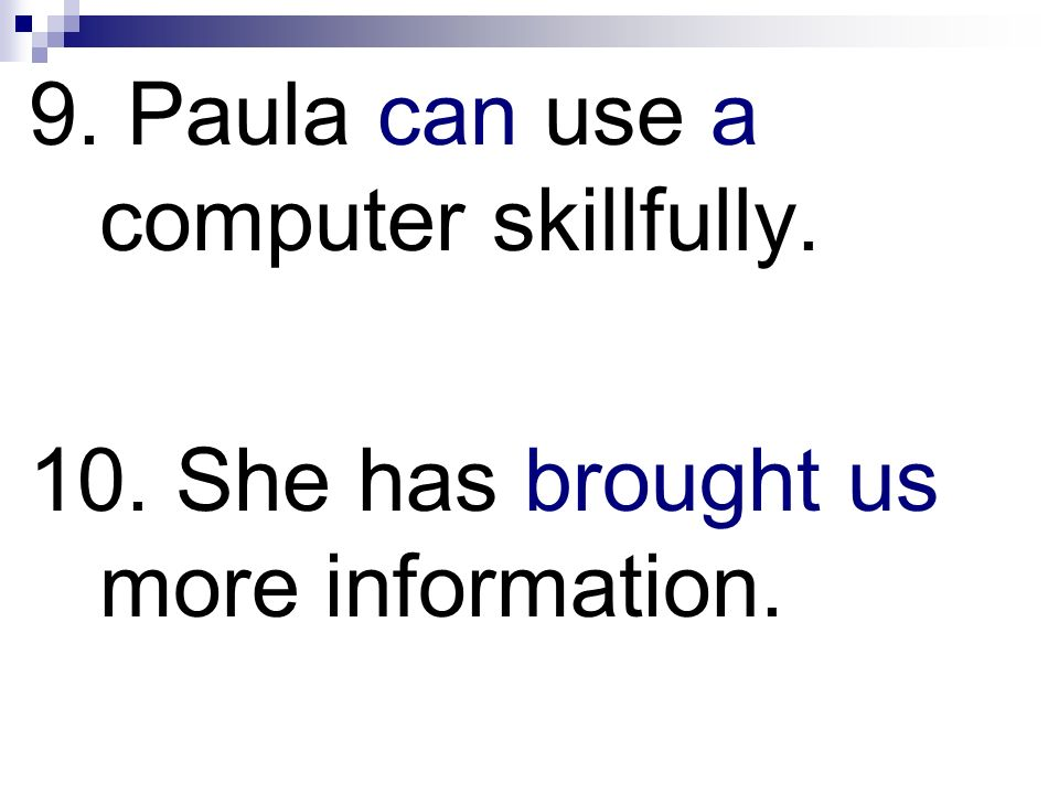 9. Paula can use a computer skillfully.