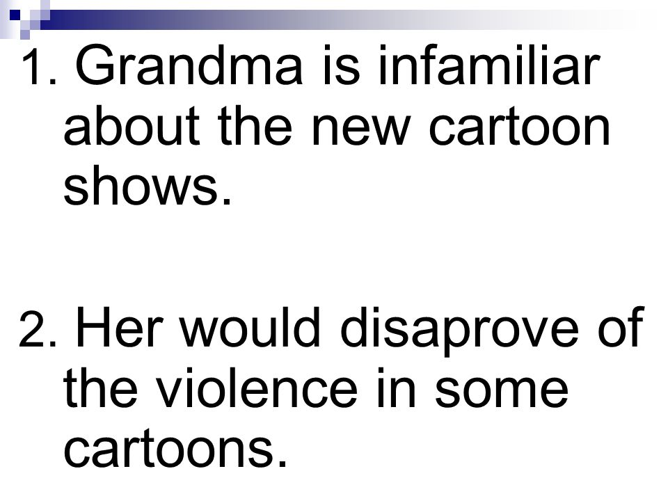 1. Grandma is infamiliar about the new cartoon shows.