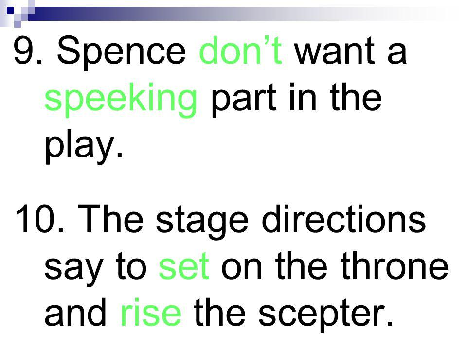 9. Spence don't want a speeking part in the play.