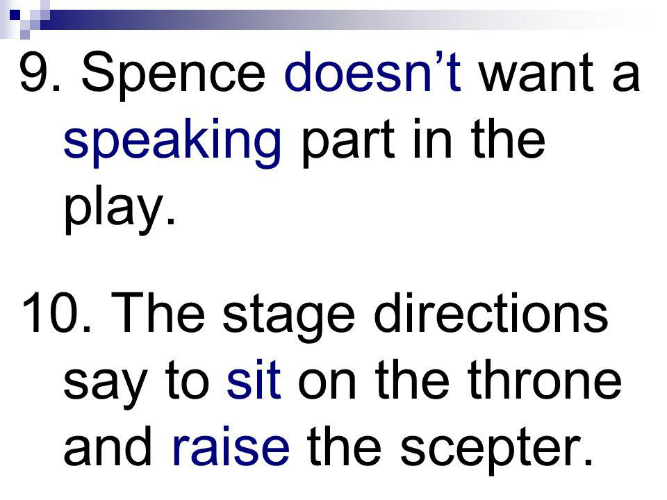 9. Spence doesn't want a speaking part in the play.