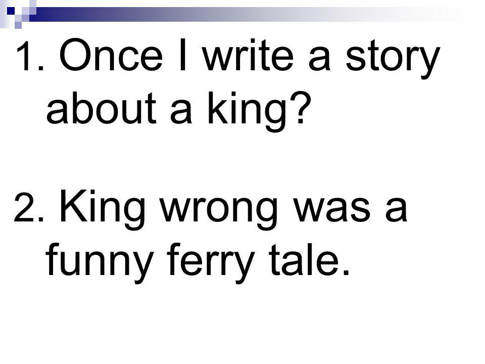 1. Once I write a story about a king