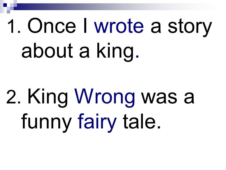 1. Once I wrote a story about a king.